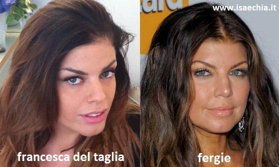 Somiglianza tra Francesca Del Taglia e Fergie