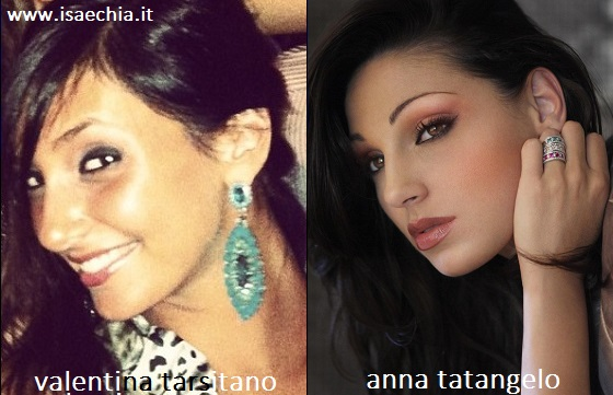 Somiglianza tra Valentina Tarsitano e Anna Tatangelo
