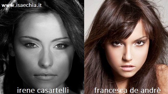 Somiglianza tra Irene Casartelli e Francesca De Andrè