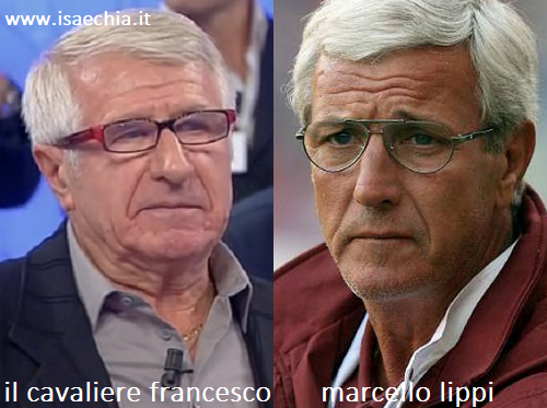 Somiglianza tra il cavaliere Francesco e Marcello Lippi
