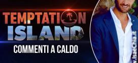 'Temptation Island': commenti a caldo