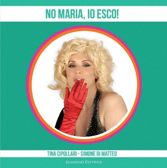 Copertina 'No Maria, io esco!'