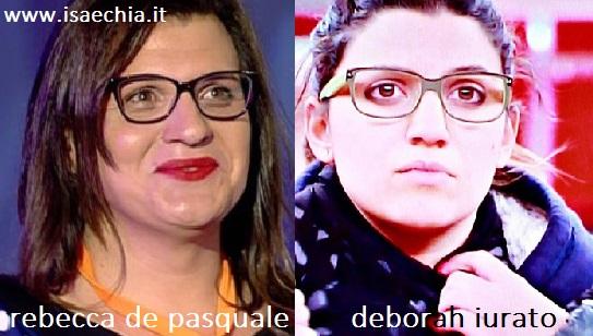 Somiglianza tra Rebecca De Pasquale e Deborah Iurato